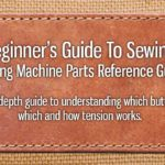 Beginner's Guide to Sewing: Sewing Machine Parts Reference Guide